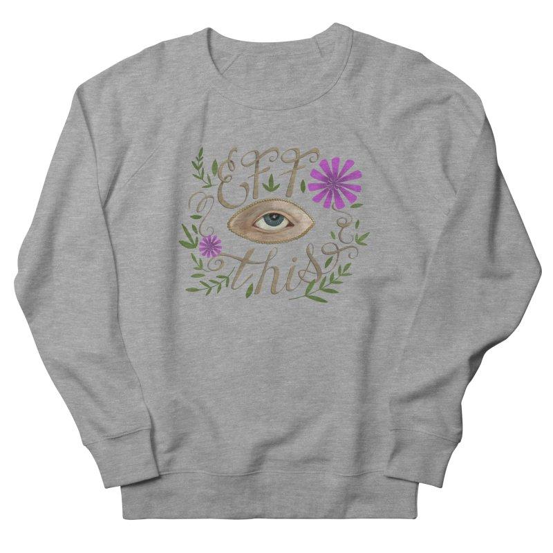 Eff This Women's French Terry Sweatshirt by mwashburnart's Artist Shop