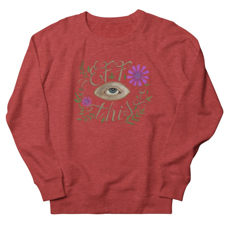 Eff This Women's French Terry Sweatshirt by mwashburnart's Artist Shop
