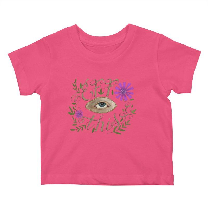 Eff This Kids Baby T-Shirt by mwashburnart's Artist Shop