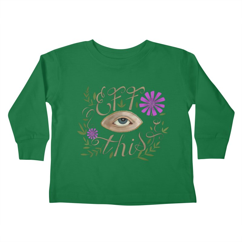 Eff This Kids Toddler Longsleeve T-Shirt by mwashburnart's Artist Shop