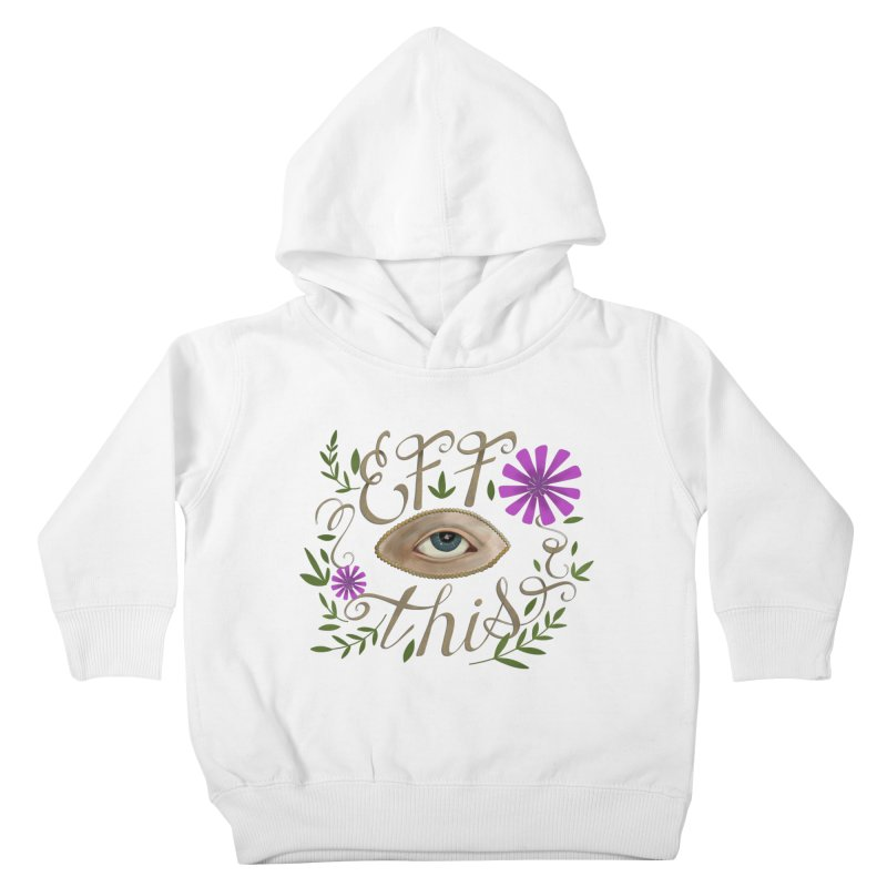 Eff This Kids Toddler Pullover Hoody by mwashburnart's Artist Shop