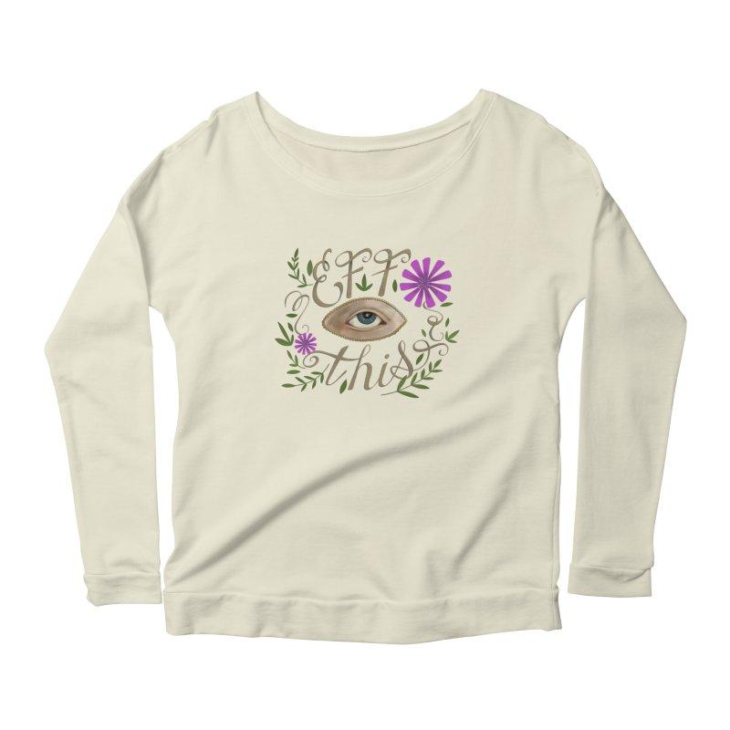 Eff This Women's Scoop Neck Longsleeve T-Shirt by mwashburnart's Artist Shop