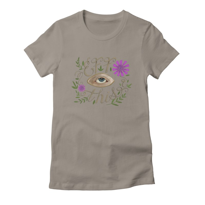 Eff This Women's Fitted T-Shirt by mwashburnart's Artist Shop