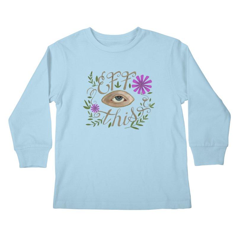Eff This Kids Longsleeve T-Shirt by mwashburnart's Artist Shop