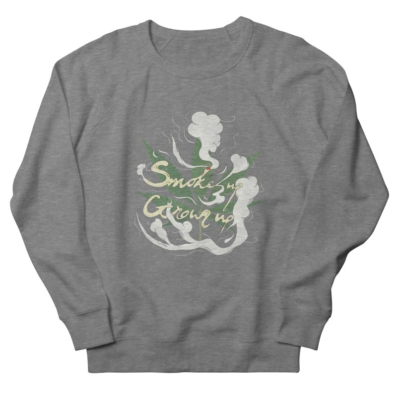 smoke up, grow up. Men's French Terry Sweatshirt by myagender