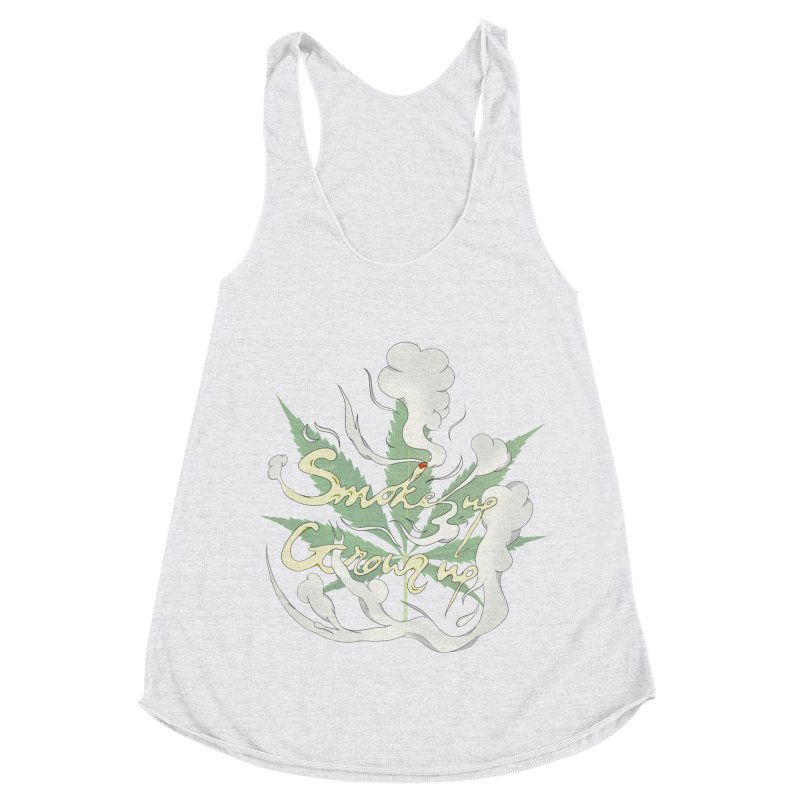 smoke up, grow up. Women's Racerback Triblend Tank by myagender