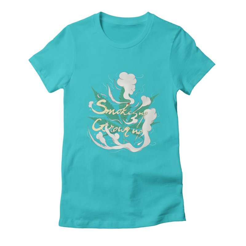 smoke up, grow up. Women's Fitted T-Shirt by myagender