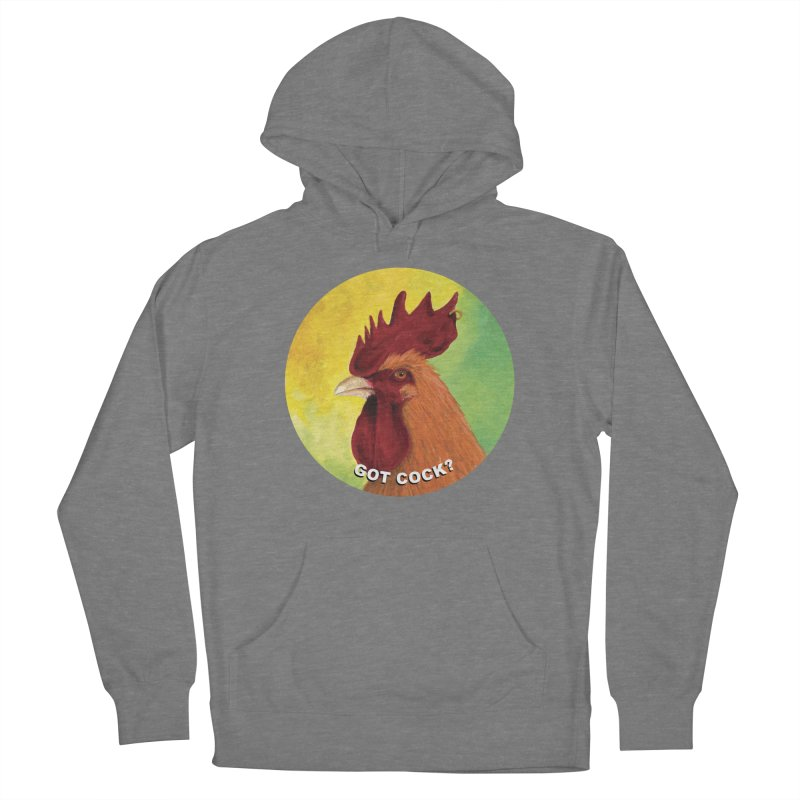 Got Cock? Women's Pullover Hoody by mybadart's Artist Shop