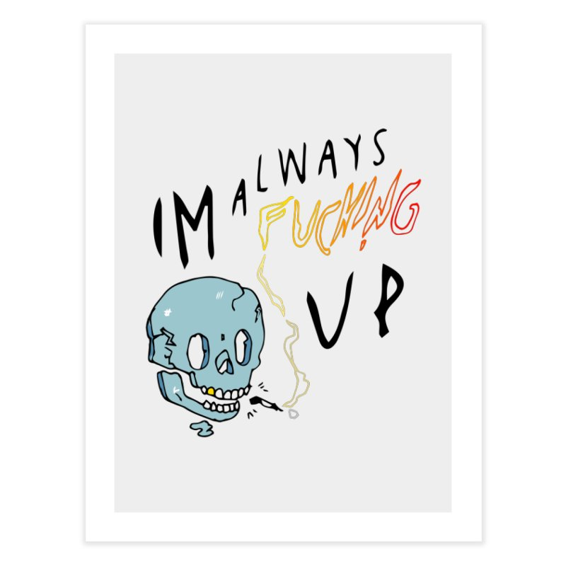 Effed Up Home Fine Art Print by My Body Sings Electric Merch | Shop Men, Women, an
