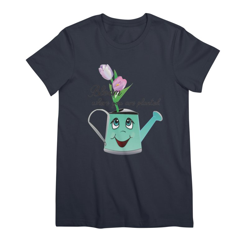 Bloom where you are planted. Women's Premium T-Shirt by MyInspirationalGifts Artist Shop