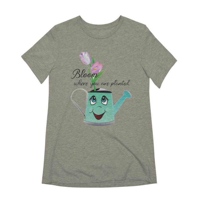 Bloom where you are planted. Women's Extra Soft T-Shirt by MyInspirationalGifts Artist Shop