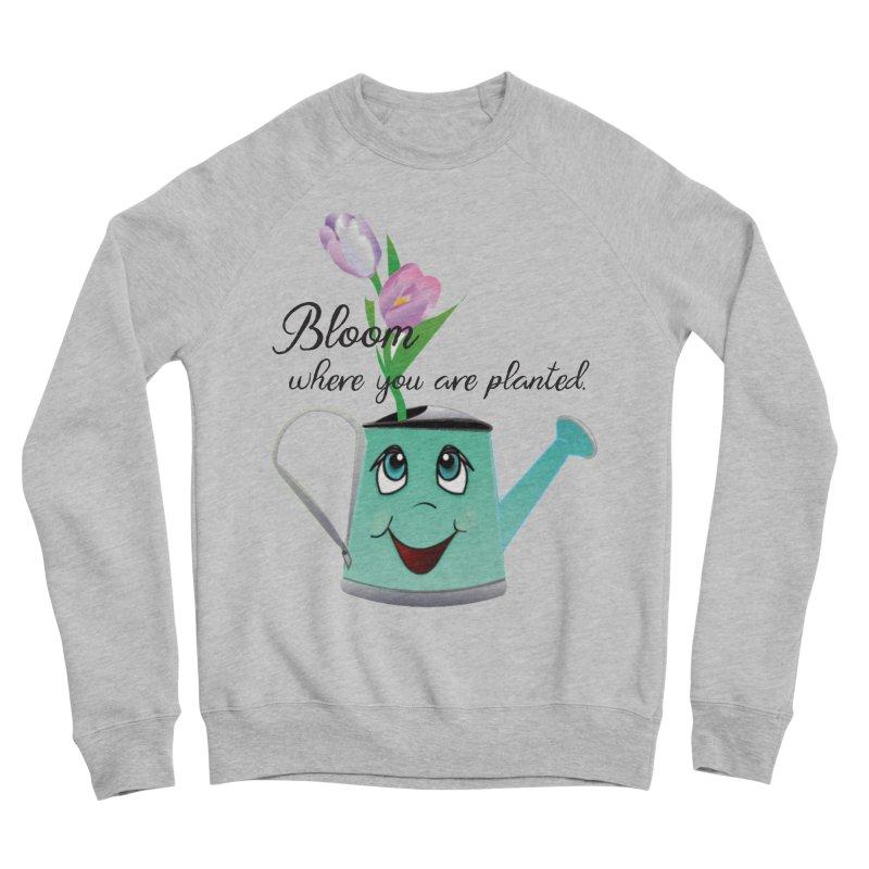 Bloom where you are planted. Women's Sponge Fleece Sweatshirt by MyInspirationalGifts Artist Shop