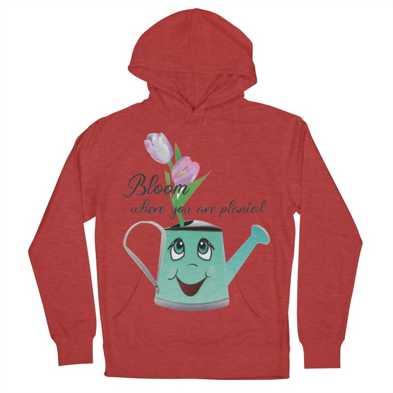 Bloom where you are planted. Women's French Terry Pullover Hoody by MyInspirationalGifts Artist Shop