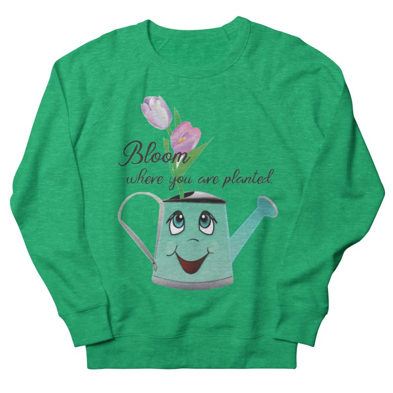 Bloom where you are planted. Women's French Terry Sweatshirt by MyInspirationalGifts Artist Shop