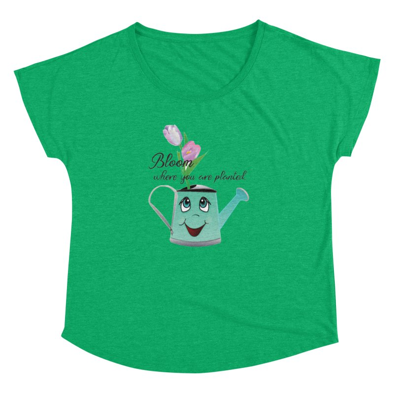 Bloom where you are planted. Women's Dolman Scoop Neck by MyInspirationalGifts Artist Shop