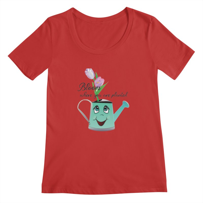 Bloom where you are planted. Women's Regular Scoop Neck by MyInspirationalGifts Artist Shop