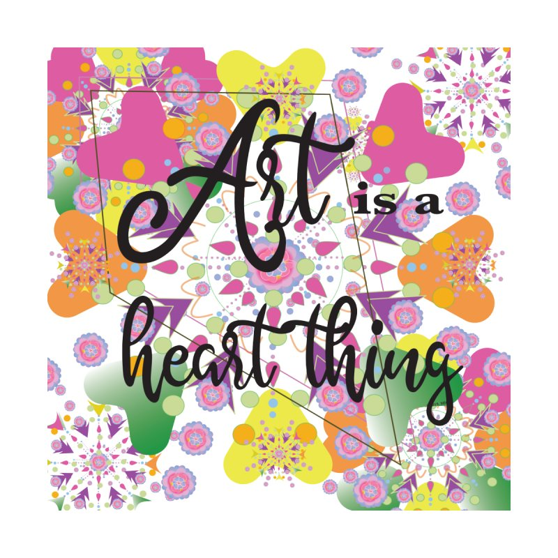 Art is a Heart Thing Home Framed Fine Art Print by MyInspirationalGifts Artist Shop