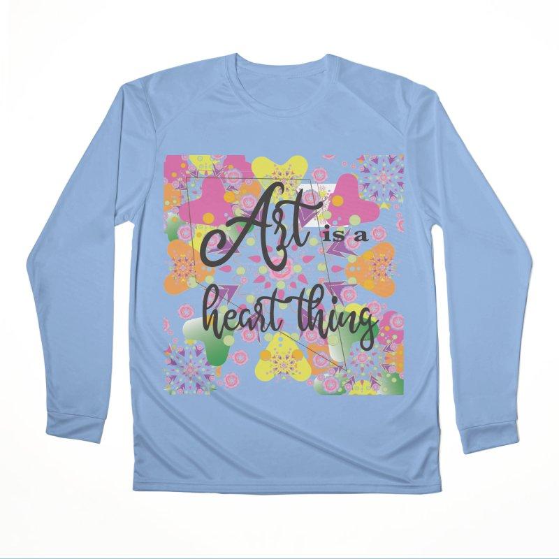 Art is a Heart Thing Women's Performance Unisex Longsleeve T-Shirt by MyInspirationalGifts Artist Shop