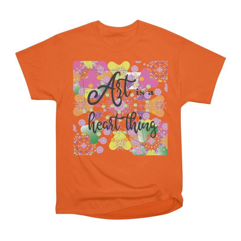 Art is a Heart Thing Women's Heavyweight Unisex T-Shirt by MyInspirationalGifts Artist Shop
