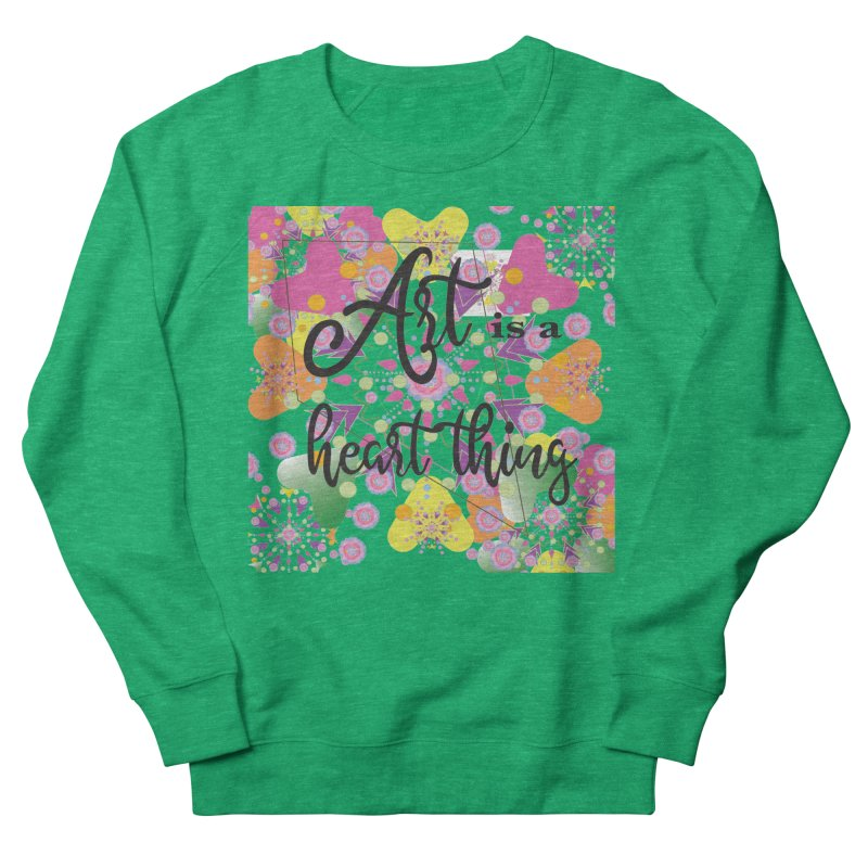 Art is a Heart Thing Women's French Terry Sweatshirt by MyInspirationalGifts Artist Shop