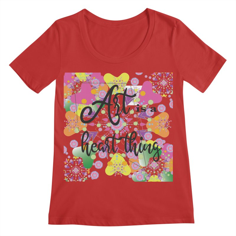 Art is a Heart Thing Women's Regular Scoop Neck by MyInspirationalGifts Artist Shop