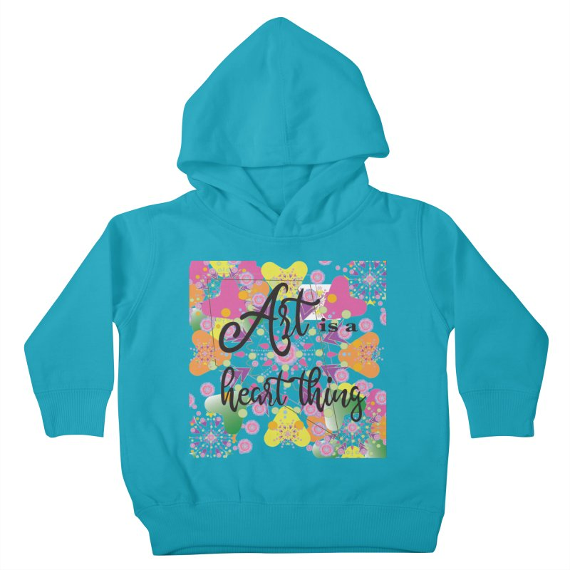 Art is a Heart Thing Kids Toddler Pullover Hoody by MyInspirationalGifts Artist Shop