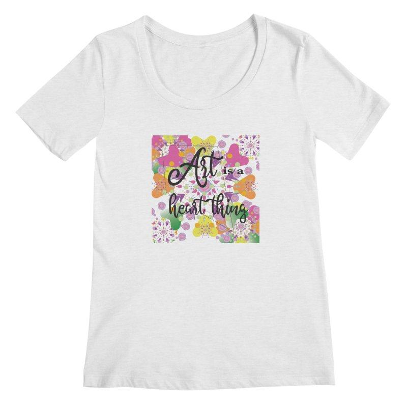Art is a Heart Thing Women's Regular Scoop Neck by MyInspirationalGifts Artist Shop