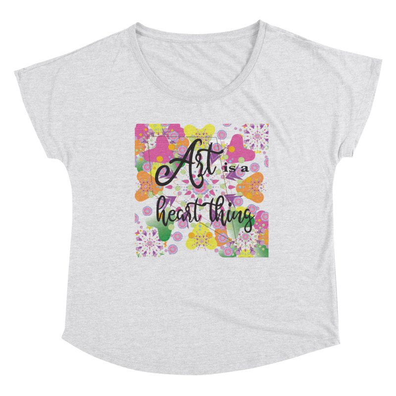 Art is a Heart Thing Women's Dolman Scoop Neck by MyInspirationalGifts Artist Shop