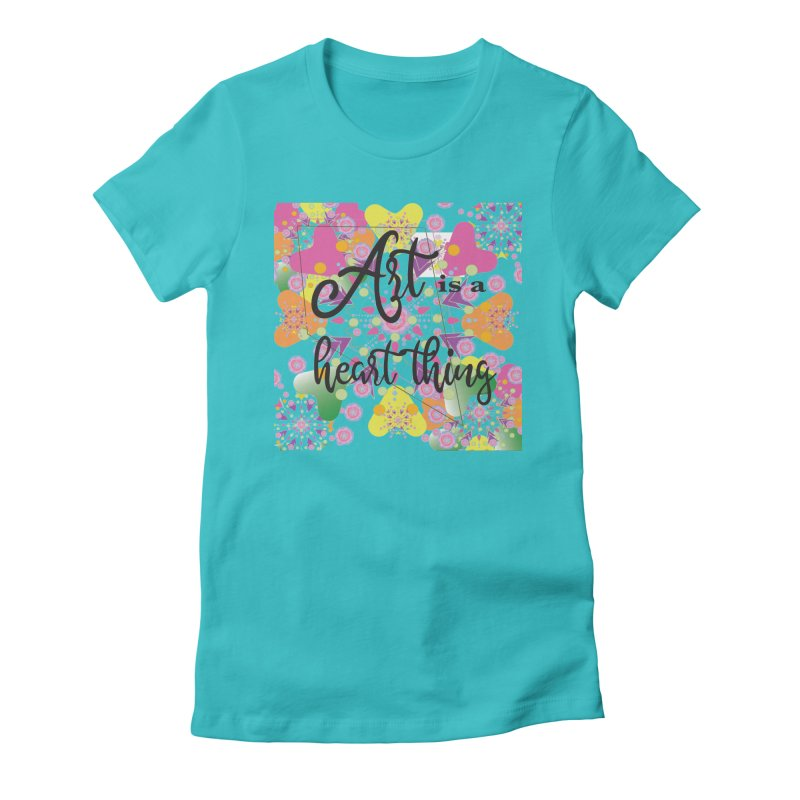 Art is a Heart Thing Women's Fitted T-Shirt by MyInspirationalGifts Artist Shop