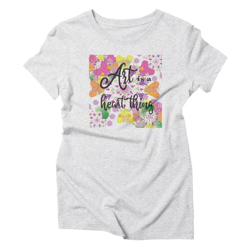 Art is a Heart Thing Women's Triblend T-Shirt by MyInspirationalGifts Artist Shop
