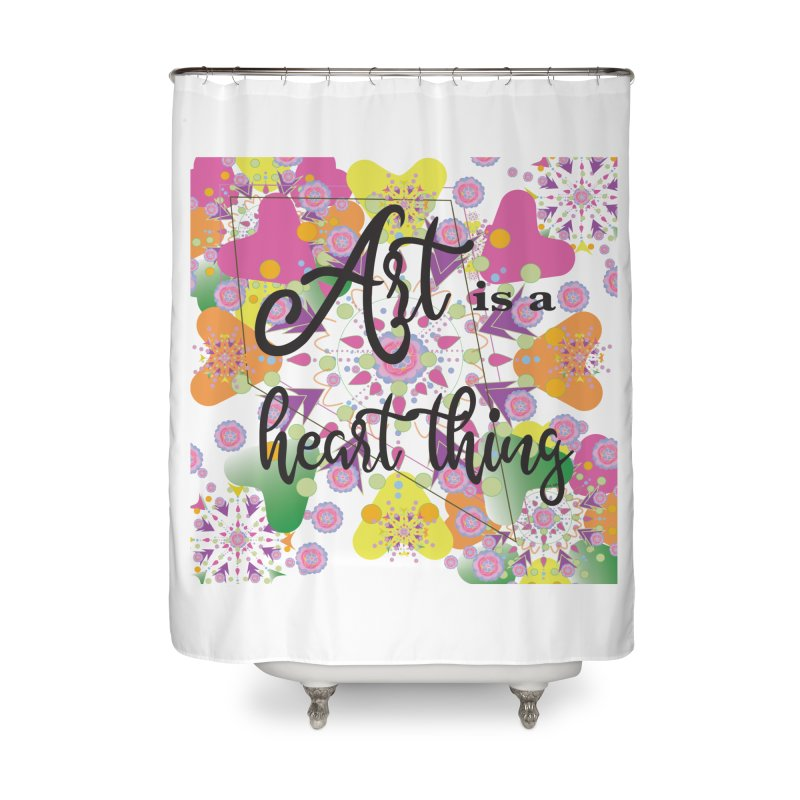 Art is a Heart Thing Home Shower Curtain by MyInspirationalGifts Artist Shop