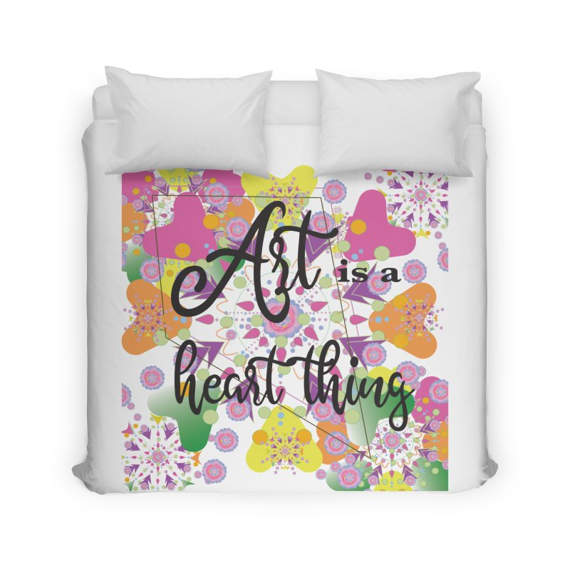 Art is a Heart Thing Home Duvet by MyInspirationalGifts Artist Shop