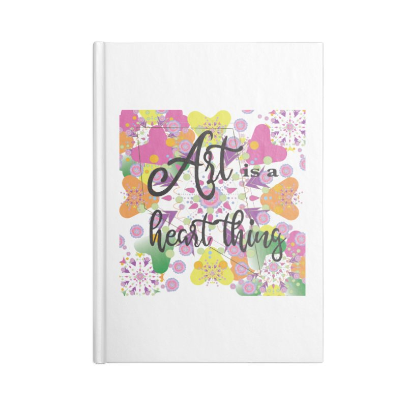 Art is a Heart Thing Accessories Blank Journal Notebook by MyInspirationalGifts Artist Shop
