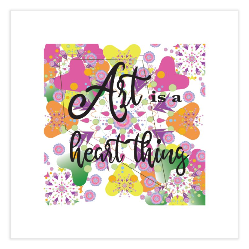 Art is a Heart Thing Home Fine Art Print by MyInspirationalGifts Artist Shop