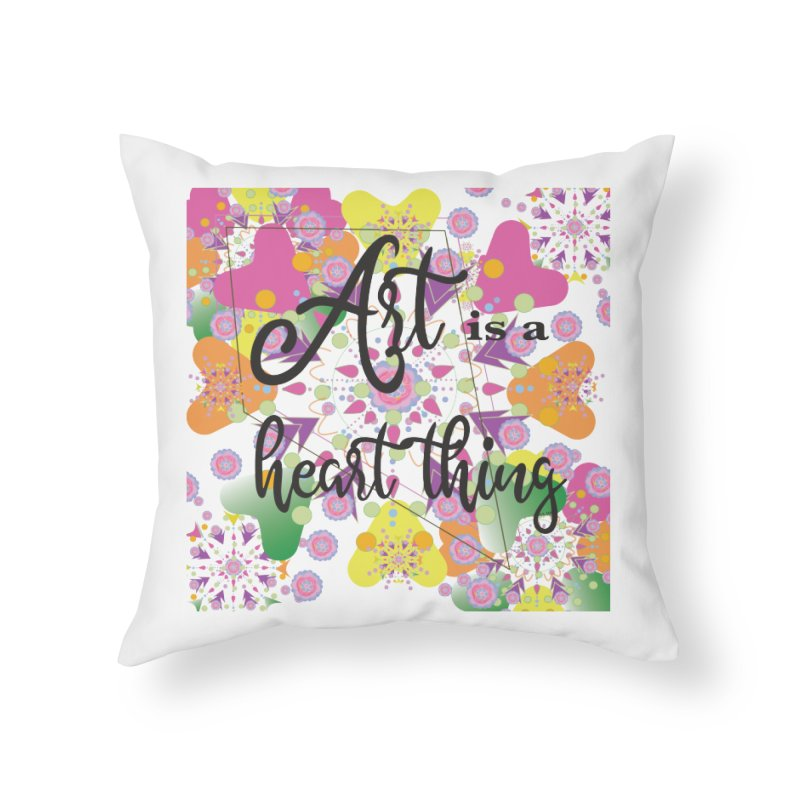 Art is a Heart Thing Home Throw Pillow by MyInspirationalGifts Artist Shop