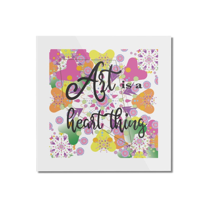 Art is Home Mounted Acrylic Print by MyInspirationalGifts Artist Shop