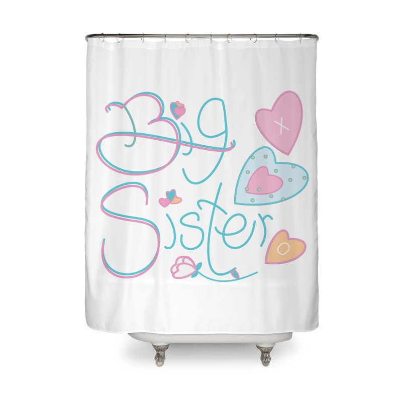 Big Sister Home Shower Curtain by MyInspirationalGifts Artist Shop