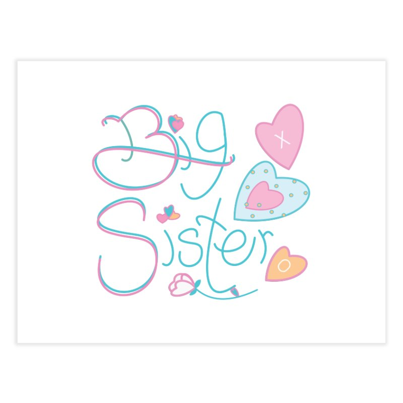 Big Sister Home Fine Art Print by MyInspirationalGifts Artist Shop
