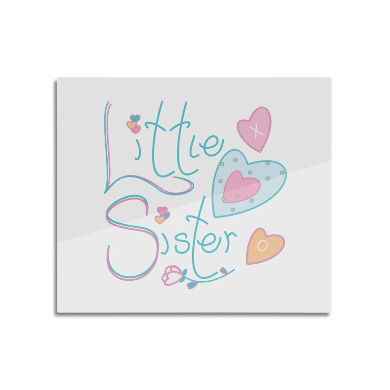 Little Sister Home Mounted Aluminum Print by MyInspirationalGifts Artist Shop