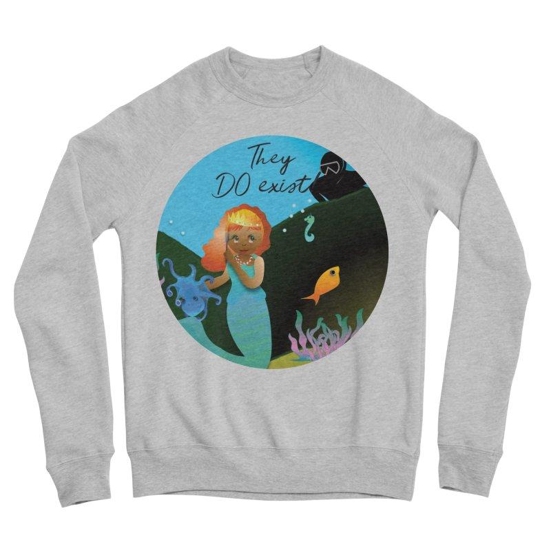 They DO Exist Women's Sponge Fleece Sweatshirt by MyInspirationalGifts Artist Shop