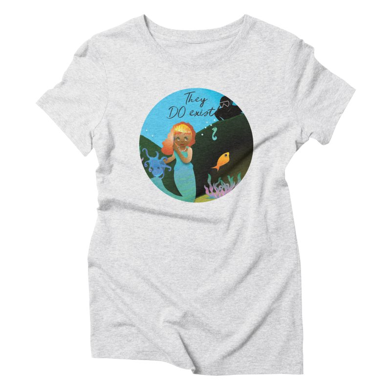 They DO Exist Women's Triblend T-Shirt by MyInspirationalGifts Artist Shop