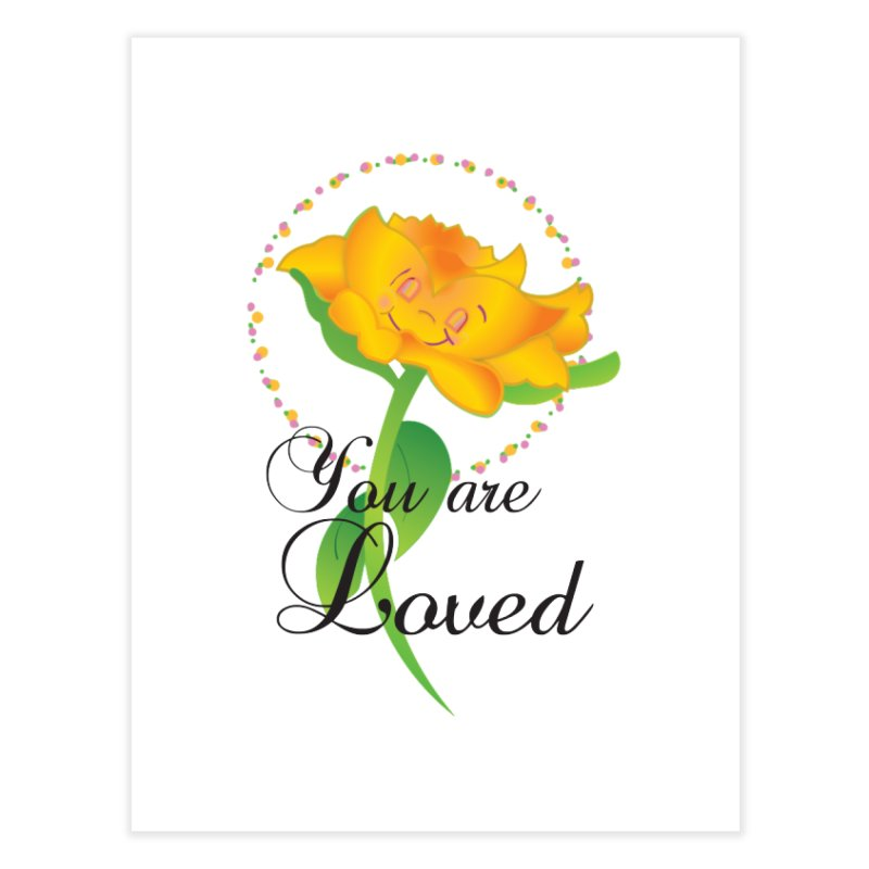 You are Loved Home Fine Art Print by MyInspirationalGifts Artist Shop