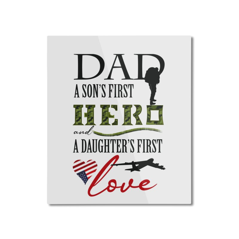 Hero Dad Home Mounted Aluminum Print by MyInspirationalGifts Artist Shop