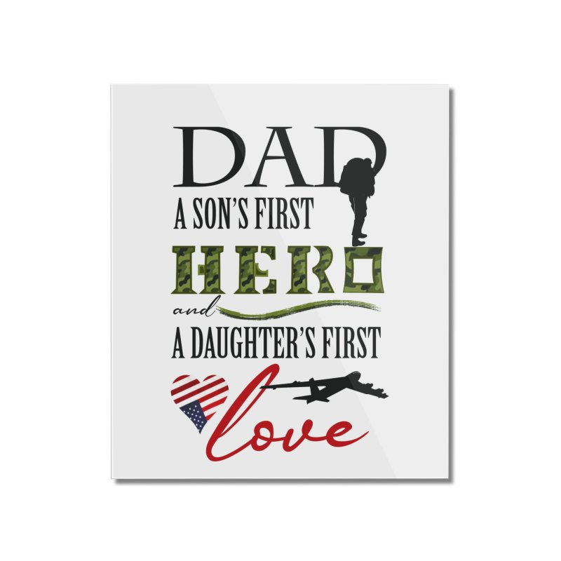 Hero Dad Home Mounted Acrylic Print by MyInspirationalGifts Artist Shop