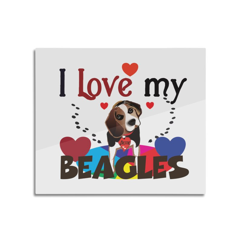 I love my Beagles Home Mounted Acrylic Print by MyInspirationalGifts Artist Shop