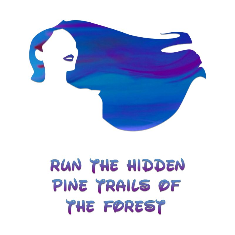 Run the Hidden Pine Trails of the Forest by mymindpalace1313's Artist Shop