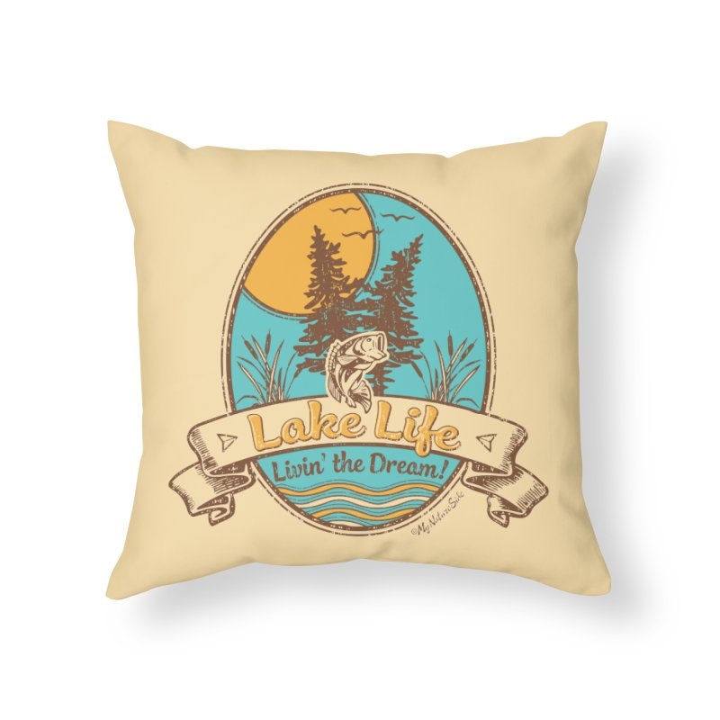 Lake Life - Living the Dream Home Throw Pillow by My Nature Side