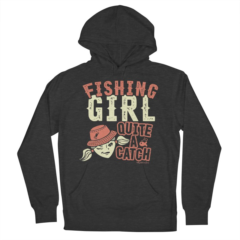 Fishing Girl Quite a Catch Women's French Terry Pullover Hoody by My Nature Side