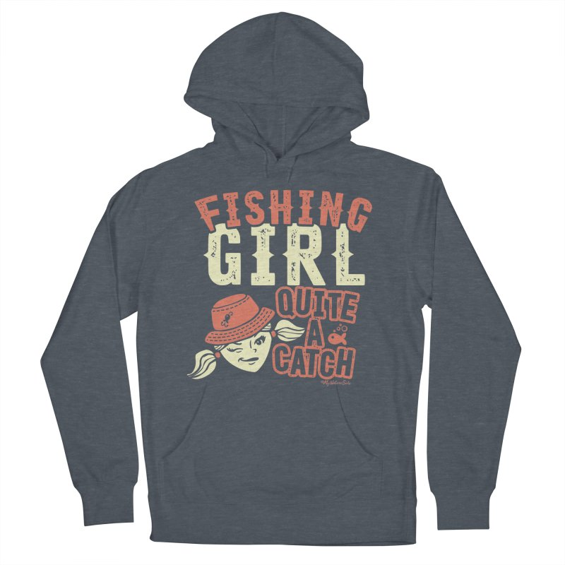 Fishing Girl Quite a Catch Men's French Terry Pullover Hoody by My Nature Side
