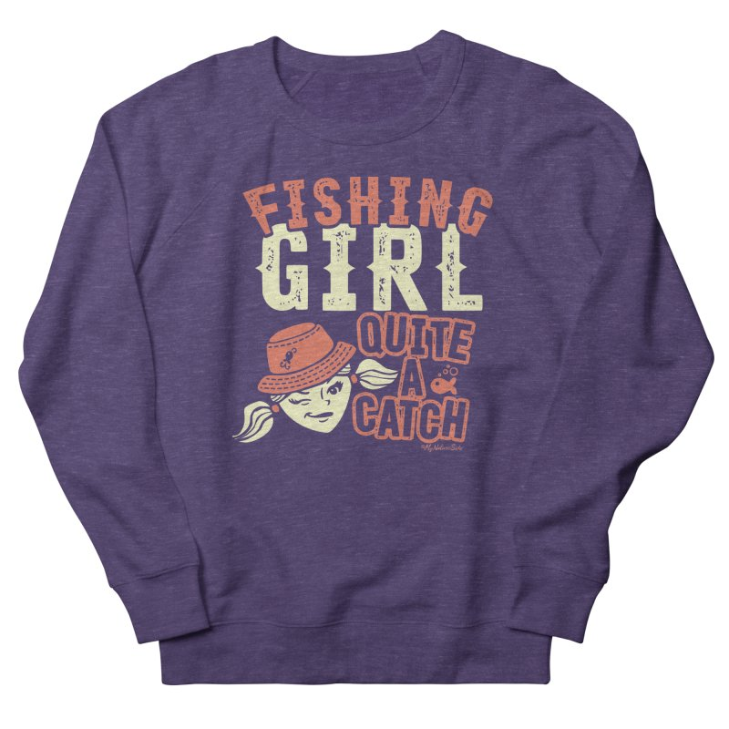 Fishing Girl Quite a Catch Women's French Terry Sweatshirt by My Nature Side